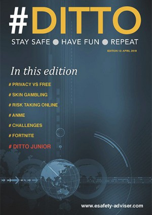 DITTO - The Online Safety Magazine - Edition 12 - April 2018